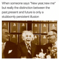 "Memes, New Year New Me, and 🤖: When someone says ""New year, new me""  but really the distinction between the  past, present and future is only a  stubbornly persistent illusion  @comfy sweaters Love this @alberteinstein_"