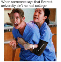 😭😭😭😭😭😠😠😠 shepost♻♻ via @i_poop_memes_: When someone says that Everest  university ain't no real college 😭😭😭😭😭😠😠😠 shepost♻♻ via @i_poop_memes_