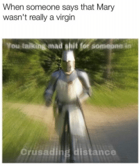Memes, Shit, and Virgin: When someone says that Mary  wasn't really a virgin  ou talking mad shit for  someone in  Crusading distance Watch it bucko