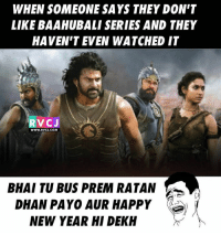 Those who didn't like!  1 Million+ Followers In Instagram At--> RVCJinsta: WHEN SOMEONE SAYS THEY DON'T  LIKE BAAHUBALI SERIES AND THEY  HAVEN'T EVEN WATCHED IT  RVCJ  BHAI TU BUS PREM RATAN  DHAN PAYO AUR HAPPY  NEW YEAR HI DEKH Those who didn't like!  1 Million+ Followers In Instagram At--> RVCJinsta