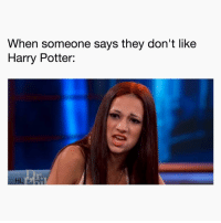Cash me ousside howbow dah: When someone says they don't like  Harry Potter: Cash me ousside howbow dah