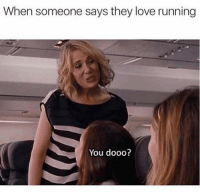 Love, Running, and They: When someone says they love running  You dooo?