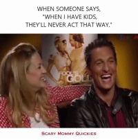 """WHEN SOMEONE SAYS,  """"WHEN I HAVE KIDS  THEY LL NEVER ACT THAT WAY.""""  SCARY MOMMY QUICKIES For example... I said my kids wouldn't pick their noses. I did. And that they would never be smeared with snot and gross stuff because I would wipe their faces. They proved me wrong in no time."""