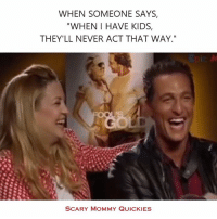 """Memes, 🤖, and Quickie: WHEN SOMEONE SAYS,  WHEN I HAVE KIDS  THEY'LL NEVER ACT THAT WAY.""""  SCARY MOMMY QUICKIES Haha!"""