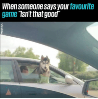 "Memes, Game, and Good: When someone says your favourite  game isntthat good"" Say that again, fool 👊"