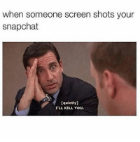 😳🔪: when someone screen shots your  snapchat  [quietly]  I'LL KILL YOU 😳🔪