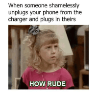 Memes, Phone, and Rude: When someone shamelessly  unplugs your phone from the  charger and plugs in theirs  HOW RUDE