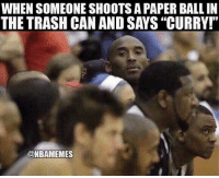 """Oh, hell no... #LakeShow #Warriors Nation #Kobe #StephCurry: WHEN SOMEONE SHOOTS A PAPER BALL IN  THE TRASH CAN AND SAYS """"CURRY!""""  @NBAMEMES Oh, hell no... #LakeShow #Warriors Nation #Kobe #StephCurry"""