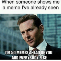 Meme king 👑👑👑: When someone shows me  a meme l've already seen  I'M 50 MEMES AHEAD OFYOU  AND EVERYBODY ELSE Meme king 👑👑👑