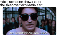 Mario Kart, Mario, and Sleepover: When someone shows up to  the sleepover with Mario Kart  Le  Ladies and gentlemen, fasten your seathelts Shits about to get real
