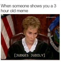Meme, Old, and You: When someone shows you a 3  hour old meme  @whitepeoplehumor  [JUDGES JUDILY]
