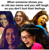 thedesistuff: When someone shows you  an old ass meme and you still laugh  so you don't hurt their feelings  @The Naveen Kukreja thedesistuff