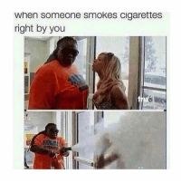 Memes, 🤖, and Cigarettes: when someone smokes cigarettes  right by you Get out of here! 😂