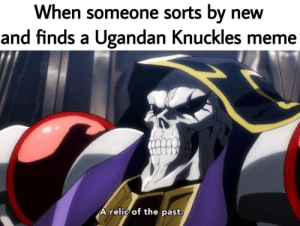 Dank, Meme, and Memes: When someone sorts by new  and finds a Ugandan Knuckles meme  A relic of the past. We don't talk about that part of our history.. by enibba240 MORE MEMES
