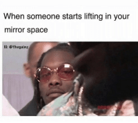 Memes, Tbt, and Mirror: When someone starts lifting in your  mirror space  IG: @thegainz Tbt