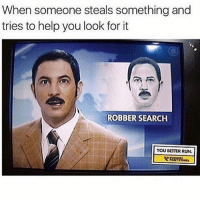 Betty White, Memes, and 🤖: When someone steals something and  tries to help you look for it  ROBBER SEARCH  YOU BETTER RUN. BETTY WHITE SURVIVED 2016!!!!! I'M SO HAPPY
