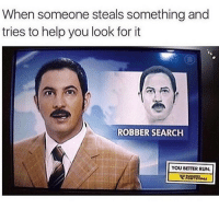 """Memes, 🤖, and  Robbers: When someone steals something and  tries to help you look for it  ROBBER SEARCH  YOU BETTER RUN comment """"🎉"""" if it's 2017 where you are if not, comment how many hours until 2017!!"""