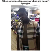 Friends, Funny, and Video: When someone steps on your shoe and doesn't  Apologize  LVX •••••••••• ✅ DM this video to 5 friends for a follow! 😂 Tag 5 friends for a shoutout! 👉🏿 Follow @comedy