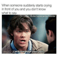 Crying, Memes, and Pain: When someone suddenly starts crying  in front of you and you don't know  what to say.  IGA/@demonicWinchester  acknowledge your pain. I am so bad with emotions Asdfghjkl ⠀⠀⠀⠀⠀⠀⠀⠀⠀⠀⠀⠀⠀⠀⠀⠀⠀⠀⠀⠀⠀⠀⠀⠀⠀⠀⠀⠀⠀⠀⠀⠀⠀⠀⠀⠀⠀⠀⠀⠀⠀⠀⠀⠀⠀⠀⠀⠀⠀⠀⠀⠀⠀⠀⠀⠀⠀⠀⠀⠀⠀⠀⠀⠀⠀⠀⠀⠀⠀⠀⠀ ➖⠀⠀⠀⠀⠀⠀⠀ spnfamily spn supernatural destiel tumblr castiel mishacollins cockles deanwinchester samwinchester jensenackles jaredpadalecki tumblr winchester spncast ⠀⠀⠀⠀⠀⠀⠀⠀⠀⠀⠀⠀⠀⠀⠀⠀⠀⠀⠀⠀ ⠀⠀⠀ ➖