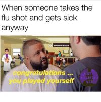 I say this to people all the time ... fuck the flu shot 😂😂😂💯✅: When someone takes the  flu shot and gets sick  anyway  WAITING ROOM  congratulations...  yourself  HOLISTIC  you played  ·y씻 I say this to people all the time ... fuck the flu shot 😂😂😂💯✅