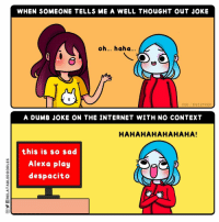 Dumb, Internet, and Memes: WHEN SOMEONE TELLS ME A WELL THOUGHT OuT JOKE  oh... haha..  CEE /BUZZFEED  A DUMB JOKE ON THE INTERNET WITH NO CONTEXT  HAHAHAHAHAHAHA!  this is so sad  Alexa play  despacito I think I spend too much time on the internet... (By @relatabledoodles) . . . . . . . . comics jokes internet internethumor dumb
