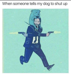 Shut Up, Dog, and Pew Pew: When someone tells my dog to shut up Pew pew pew