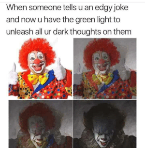 Dank, Memes, and Reddit: When someone tells u an edgy joke  and now u have the green light to  unleash all ur dark thoughts on them  @MasiPonal meirl by deftonesdid911 FOLLOW 4 MORE MEMES.
