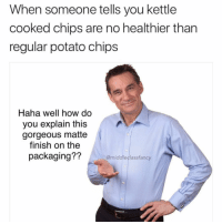 Gorgeous, Potato, and Dank Memes: When someone tells you kettle  cooked chips are no healthier than  regular potato chips  Haha well how do  you explain this  gorgeous matte  finish on the  packaging??  @middleclassfancy @middleclassfancy