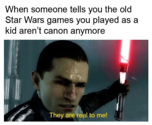 Star Wars, Canon, and Games: When someone tells you the old  Star Wars games you played as a  kid aren't canon anymore  They are real to me! andthenyouwilldie