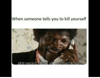 kill yourself: When someone tells you to kill yourself