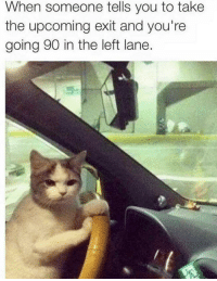 MeIrl: When someone tells you to take  the upcoming exit and you're  going 90 in the left lane. MeIrl