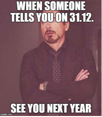 Club, New Year's, and Tumblr: WHEN SOMEONE  TELLS YOUON 31.12.  SEE YOU NEXT YEAR laughoutloud-club:  New year