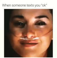 """Funny, Texts, and Day: When someone texts you """"ok"""" Classic clip of the day 😂💀"""