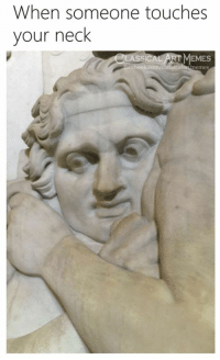 Classical Art, Someone, and Neck: When someone touches  your neck  EMES  emes
