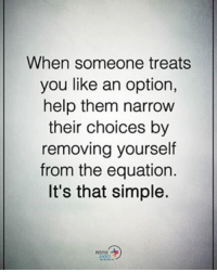 Memes, Help, and 🤖: When someone treats  you like an option,  help them narrow  their choices by  removing yourself  from the equation.  It's that simple. When someone treats you like an option, help them narrow their choices by removing yourself from the equation. It's that simple. positiveenergyplus