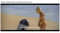 Meme, Memes, and Star Wars: When someone tries to get technical with you  Don't get technical with me Relatable Star Wars memes
