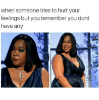 Memes, 🤖, and Hurts: when someone tries to hurt your  feelings but you remember you dont  have any Therefore thou shalt not cometh for me 😂😂😂