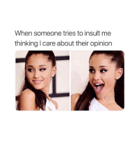 your opinion is IRRELEVANT: When someone tries to insult me  thinking I care about their opinion your opinion is IRRELEVANT