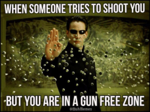 Gun Free: WHEN SOMEONE TRIES TO SHOOT YOU  BUT YOU ARE IN A GUN FREE ZONE  @muhmemes Gun Free