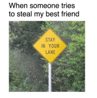 Best Friend, Dank, and Best: When someone tries  to steal my best friend  STAY  IN YOUR  LANE Don't even think about it
