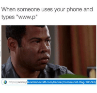 """Memes, Phone, and Shit: When someone uses your phone and  types """"www.p""""  anetminecraft.com/banner/communist-flag-106243 Oh shit"""
