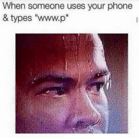 """Dank Memes, Phones, and Www P: When someone uses your phone  & types """"www.p"""" HAHA"""