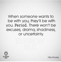 Period, Http, and Drama: When someone wants to  be with you, theyll be with  you. Period. There won't be  excuses, drama, shadiness,  or uncertainty  RELATIONSHIP  http://rrul.es  RULES