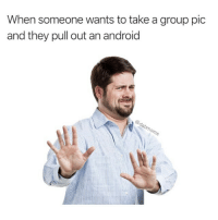 That's gonna be a no for me dog. Hail @satan for more memes: When someone wants to take a group pic  and they pull out an android That's gonna be a no for me dog. Hail @satan for more memes