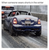 Click, Funny, and Meme: When someone wears shorts in the winter  @tank.sinatra  AST B135  MADE WITH MOMUS We get it you're unique (click the link in my bio to vote for me to win Best Meme-Parody account in the @shortyawards)