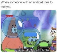 Android, Text, and Speak: When someone with an android tries to  text you  SomVA dont-speak broke  0