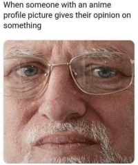 Anime, Memes, and Http: When someone with an anime  profile picture gives their opinion on  something Pathetic via /r/memes http://bit.ly/2AtqNxU