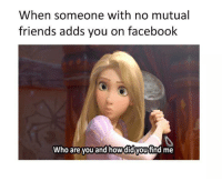 Facebook, Friends, and Memes: When someone with no mutual  friends adds you on facebook  who are you and how didyoujthnd me