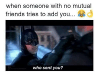 Friends, Memes, and 🤖: when someone with no mutual  friends tries to add you...  悫d  who sent you?