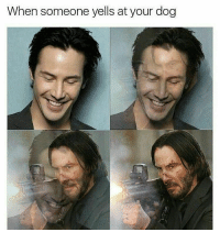 Memes, Time, and 🤖: When someone yells at your dog TIME TO DIE FUCKBOI!